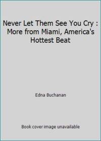 image of Never Let Them See You Cry : More from Miami, America's Hottest Beat