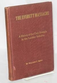 The Everett massacre; a history of the class struggle in the lumber industry