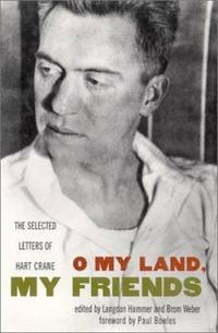 O My Land, My Friends : The Selected Letters of Hart Crane