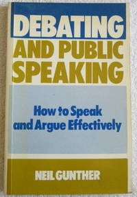 Debating and Public Speaking : How To Speak and Argue Effectively