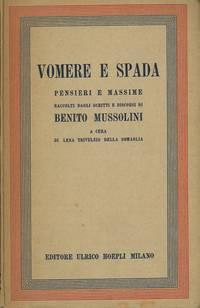 Vomere e spada. Pensieri e massime di Benito Mussolini.