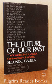 The Future of Our Past: The Spanish Mystics Speak to Contemporary  Spirituality.