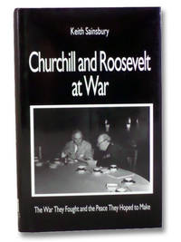 Churchill and Roosevelt at War: The War They Fought and the Peace They Hoped to Make