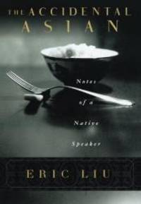 The Accidental Asian : Notes of a Native Speaker by Eric Liu - Hardcover - 1998-02-07 - from Books Express and Biblio.com