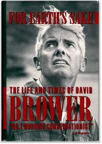 For Earth\'s Sake: The Life and Times of David Brower.