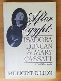 AFTER EGYPT: Isadora Duncan and Mary Cassatt, A Dual Biography
