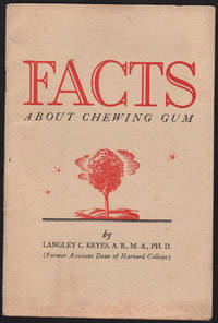image of FACTS ABOUT CHEWING GUM: An interesting and authoritative treatment of the following subjects: The History of Gum, Highlights in the Manufacture of Gum, Chicle and How it is obtained, Manufacturing Chicle into chewing gum, Benefits of Chewing Gum.