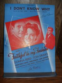 I Don't Know Why Mgm's Faithful in My Fashion Starring Donna Reed Tom Drake (sheet music)