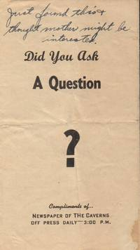 Did You Ask a Question? Compliments of...Newspaper of the Caverns, Off  Press Daily - 3:00 P.M.  [cover title]