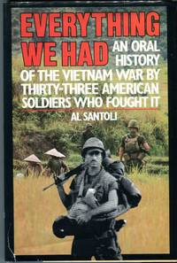 image of Everything We Had: An Oral History of the Vietnam War by Thirty Three American Soldiers Who Fought It
