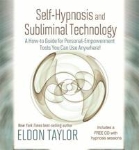 Self Hypnosis and Subliminal Technology : A How To Guide for Personal Empowerment Tools You Can Use Anywhere!