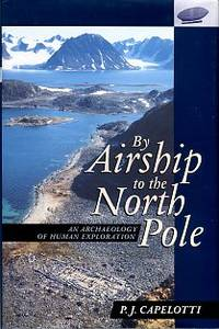 image of By Airship To The North Pole: An Archaeology Of Human Exploration
