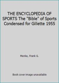 THE ENCYCLOPEDIA OF SPORTS The Bible of Sports Condensed for Gillette 1955