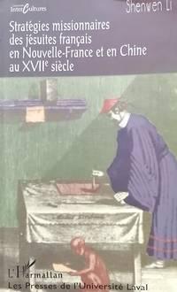 image of Stratégies missionnaires des jésuites français en Nouvelle-France et en Chine au XVIIe siècle (Collection Intercultures) (French Edition)
