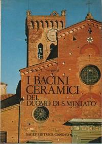 I BACINI CERAMICI DEL DUOMO DI S. MINIATO. by BERTI  G. TONGIORGI L - 1981.