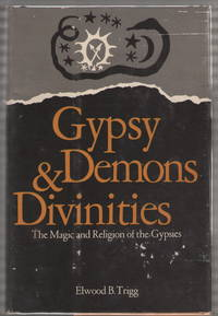Gypsy Demons & Divinities The Magic and Religion of the Gypsies