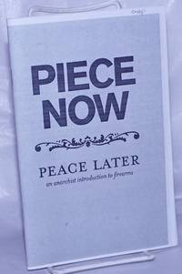 image of Piece now, peace later: an anarchist introduction to firearms