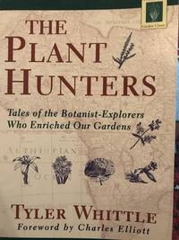 The Plant Hunters. Tales of the Botanist-Explorers Who Enriched Our Gardens.