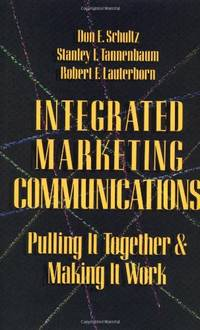 Integrated Marketing Communications: Putting It Together & Making It Work: Putting It All...