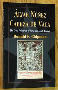 Alvar Nunez Cabeza de Vaca: The Great Pedestrian of North and South America