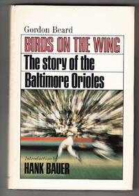 Birds On the Wing: The Story of the Baltimore Orioles by  Hank - Introduction)  Gordon (Bauer - First Edition - 1967 - from Knickerbocker Books and Biblio.com