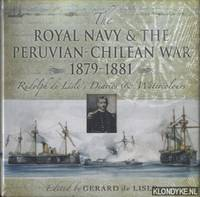 The Royal Navy and the Peruvian-Chilean War 1879-1881. Rudolf De Lisle's Diaries and Watercolours