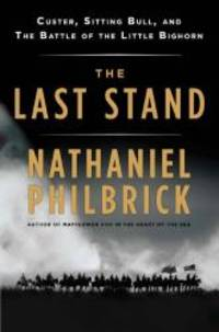 The Last Stand: Custer, Sitting Bull, and the Battle of the Little Bighorn by Nathaniel Philbrick - Hardcover - 2010-01-07 - from Books Express and Biblio.com
