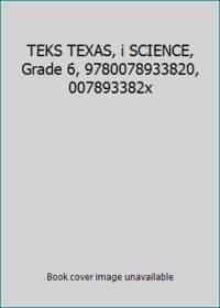 TEKS TEXAS, i SCIENCE, Grade 6, 9780078933820, 007893382x