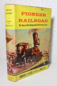 Pioneer Railroad The Story of the Chicago and North Western System