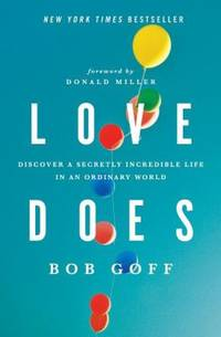 Love Does : Discover a Secretly Incredible Life in an Ordinary World