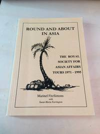 image of Round and About in Asia: The Royal Society for Asian Affairs Tours 1971 - 1995