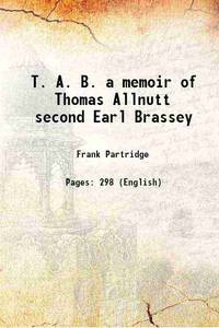 T. A. B. a memoir of Thomas Allnutt second Earl Brassey 1921 [Hardcover]
