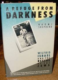 A Refuge from Darkness:  Wilfrid Israel and the Rescue of the Jews