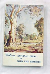 South Australian National Parks and Wild Life Reserves. An Account of the National Parks and Reserves situated near Adelaide, South Australia.