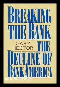 Breaking the Bank - the Decline of Bankamerica by  Gary Hector - First Edition - 1988 - from MW Books Ltd. and Biblio.com