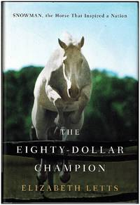 The Eighty-Dollar Champion: Snowman, The Horse That Inspired a Nation by Elizabeth Letts - 2011