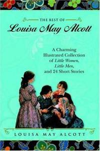 image of The Best of Louisa May Alcott : A Charming Illustrated Collection of Little Women, Little Men, and 24 Short Stories
