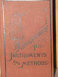The Topographer, His Instruments And Methods. Designed For The Use Of Students, Amateurs, Topographers, Surveyors, Engineers, And All Persons Interested In The Location And Construction Of Works Based Upon Topography by Lewis M. Haupt - First Edition - 1883 - from Shaggy Dog Stories (SKU: biblio173)
