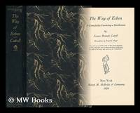 The Way of Ecben, a Comedietta Involving a Gentleman, by James Branch Cabell, Decorations by...