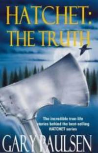 Hatchet: The Truth: The Incredible True-life Stories Behind the Best-Selling Hatchet Series by Gary Paulsen - Paperback - 2001-07-05 - from Books Express and Biblio.com