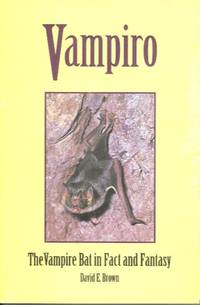 VAMPIRO - THE VAMPIRE BAT IN FACT AND FANTASY by  David E Brown - Paperback - Second edition - 1999 - from High-Lonesome Books (SKU: 18956)