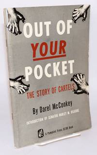 image of Out of your pocket the story of cartels.  Introduction by senator Harley M. Kilgore