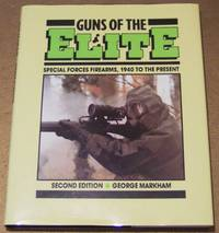 Guns of the Elite: Special Forces Firearms, 1940 to the Present