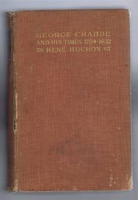 George Crabbe and His Times 1754 - 1832, A Critical and Biographical Study