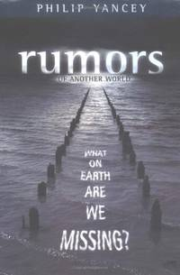 Rumors of Another World: What on Earth Are We Missing? by Philip Yancey - Hardcover - from World of Books Ltd and Biblio.com