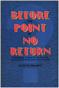 Before the Point of No Return: An Exchange of Views on the Cold War, the Reagan Doctrine, and What Is to Come