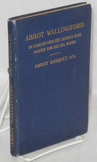 Abbot Wallingford; An Enquiry Into the Charges Made Against Him and HIs Monks