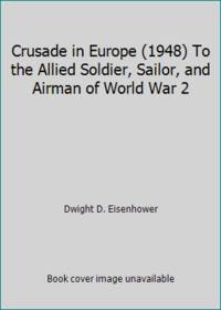 image of Crusade in Europe (1948) To the Allied Soldier, Sailor, and Airman of World War 2