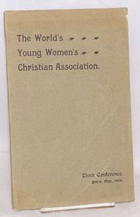 The world's young women's christian association, report of the third conference, Paris, May 16th - 21st, 1906