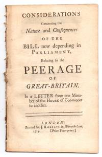 Considerations Concerning the Nature and Consequences of the Bill Now Depending in Parliament, Relating to the Peerage of Great-Britain. In a Letter from One Member of the House of Commons to Another